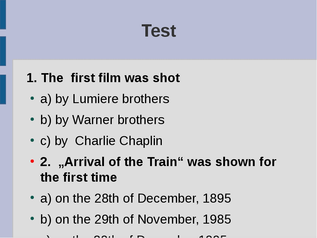 Test 1. The first film was shot a) by Lumiere brothers b) by Warner brothers...