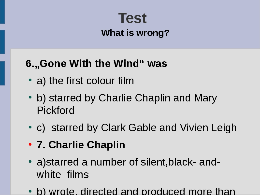 "Test What is wrong? 6.""Gone With the Wind"" was a) the first colour film b) st..."