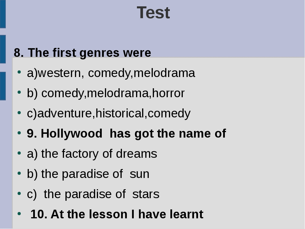 Test 8. The first genres were a)western, comedy,melodrama b) comedy,melodrama...