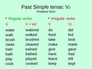 Past Simple tense: V2 Positive form Regular verbs V water walk brush clean tr