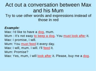 Act out a conversation between Max and his Mum Try to use other words and exp
