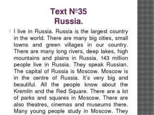 Text №35 Russia. I live in Russia. Russia is the largest country in the world