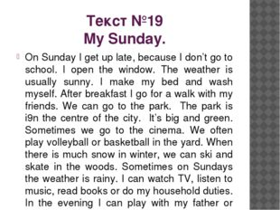 Текст №19 My Sunday. On Sunday I get up late, because I don't go to school. I