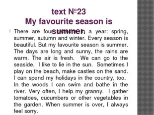 text №23 My favourite season is summer. There are four seasons in a year: spr