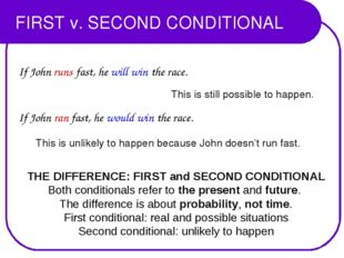 FIRST v. SECOND CONDITIONAL THE DIFFERENCE: FIRST and SECOND CONDITIONAL Both