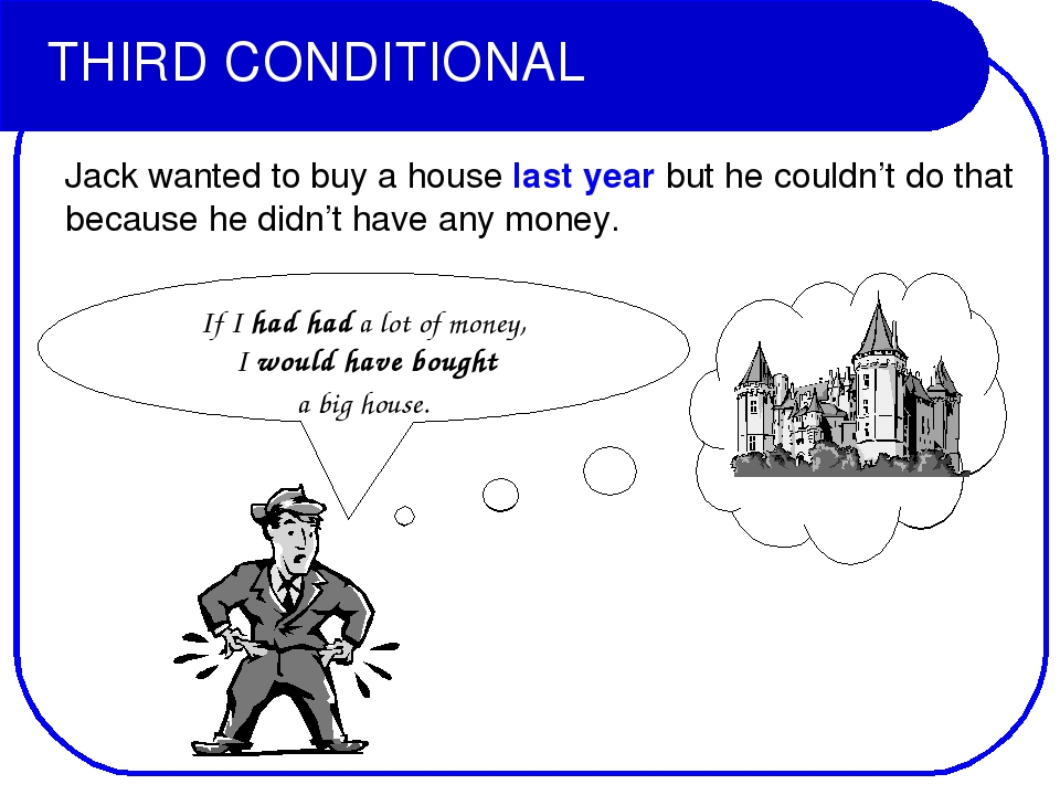 THIRD CONDITIONAL Jack wanted to buy a house last year but he couldn't do tha...
