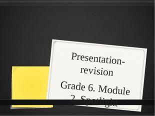 Presentation-revision Grade 6. Module 2. Spotlight
