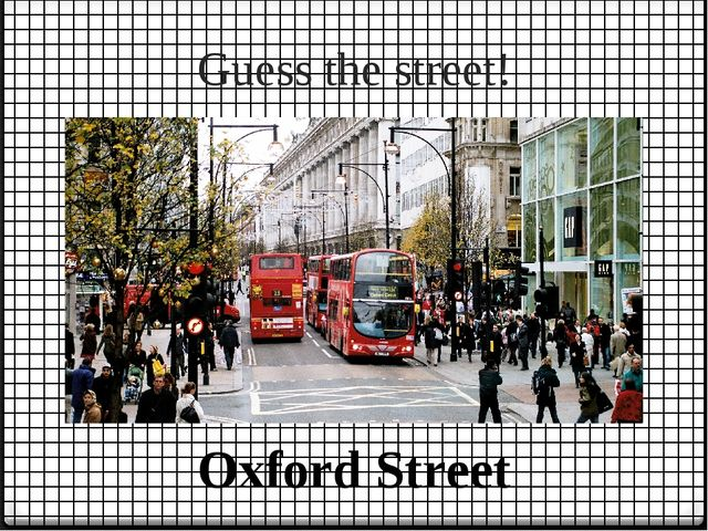 Guess the street! Oxford Street