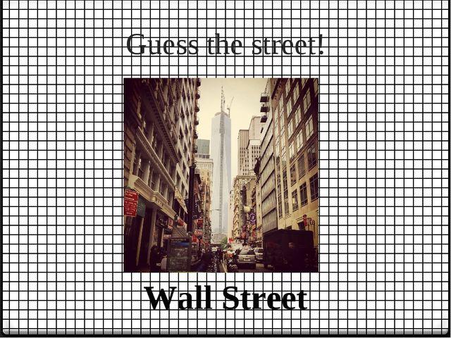 Guess the street! Wall Street