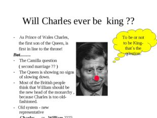 Will Charles ever be king ?? As Prince of Wales Charles, the first son of the
