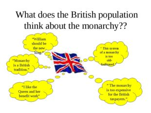 "What does the British population think about the monarchy?? "" This system of"