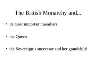 The British Monarchy and... its most important members the Queen the Sovereig
