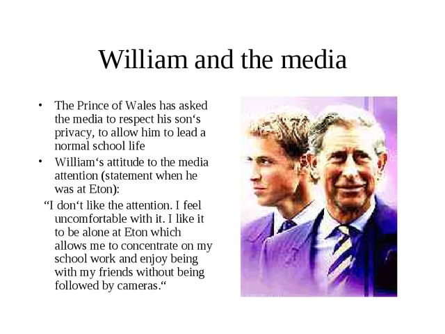 William and the media The Prince of Wales has asked the media to respect his...