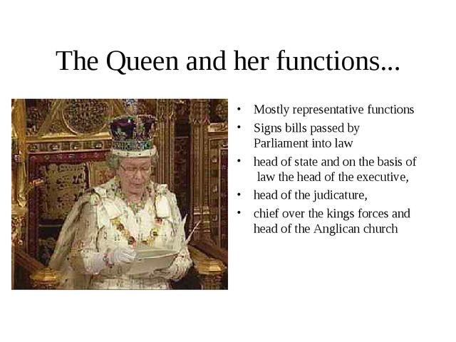 The Queen and her functions... Mostly representative functions Signs bills pa...