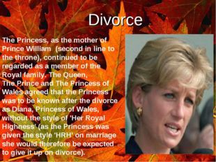 ` Divorce The Princess, as the mother of Prince William (second in line to th