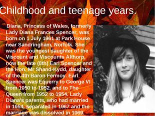 Childhood and teenage years. Diana, Princess of Wales, formerly Lady Diana Fr