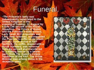 ` Funeral. The Princess's body was subsequently repatriated to the United Kin