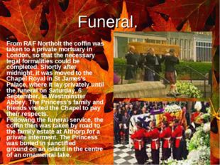 ` Funeral. From RAF Northolt the coffin was taken to a private mortuary in Lo