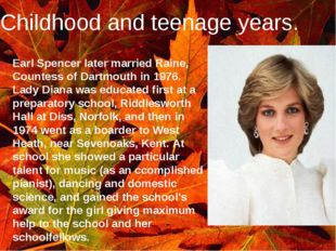 Childhood and teenage years. Earl Spencer later married Raine, Countess of Da