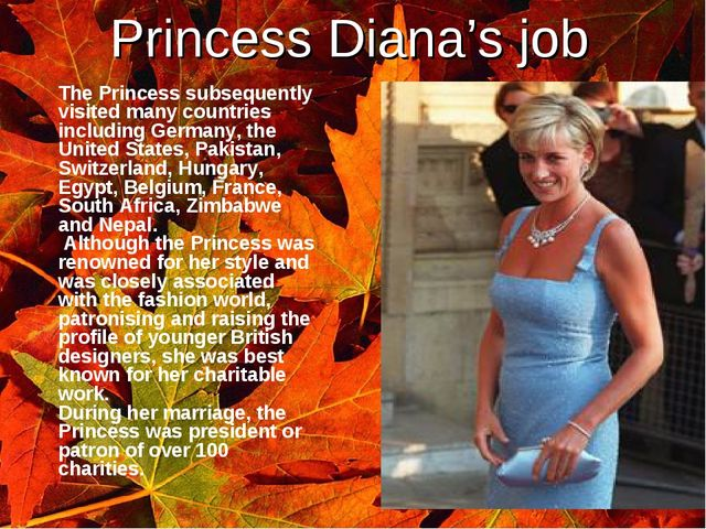 Princess Diana's job 	The Princess subsequently visited many countries includ...