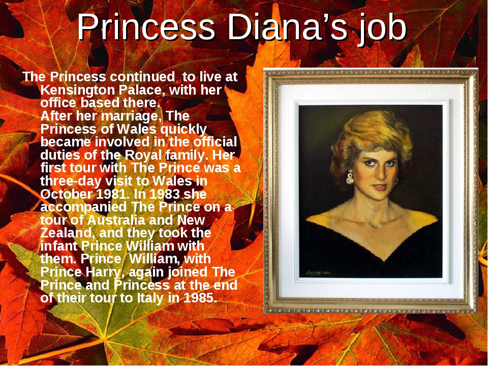 Princess Diana's job 	 The Princess continued to live at Kensington Palace, w...