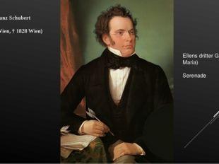 Franz Schubert (1797 Wien, † 1828 Wien) Ellens dritter Gesang (Ave Maria) Se