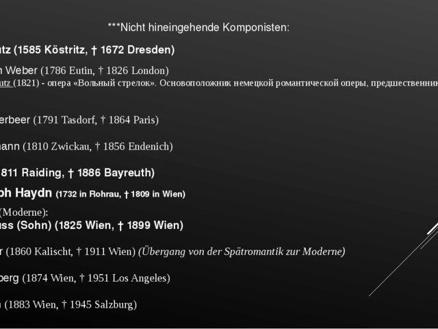 ***Nicht hineingehende Komponisten: Carl Maria von Weber (1786 Eutin, † 1826...