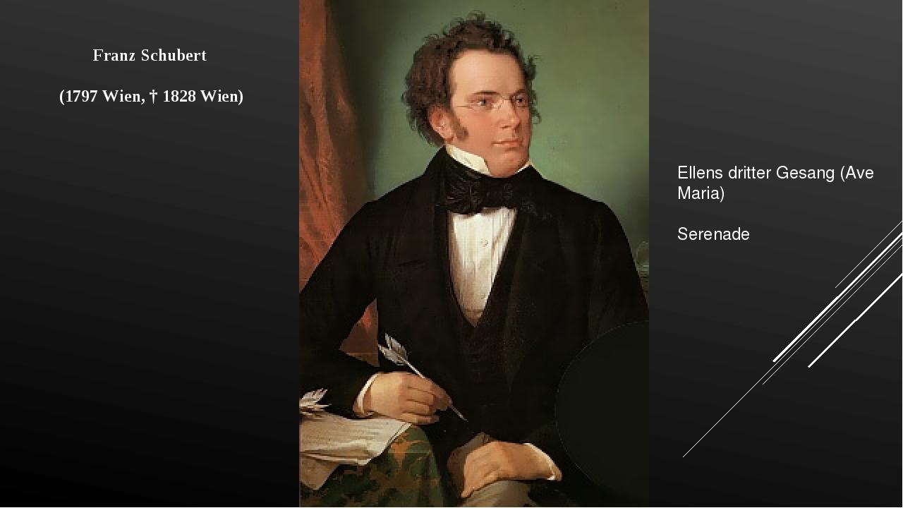 Franz Schubert (1797 Wien, † 1828 Wien) Ellens dritter Gesang (Ave Maria) Se...