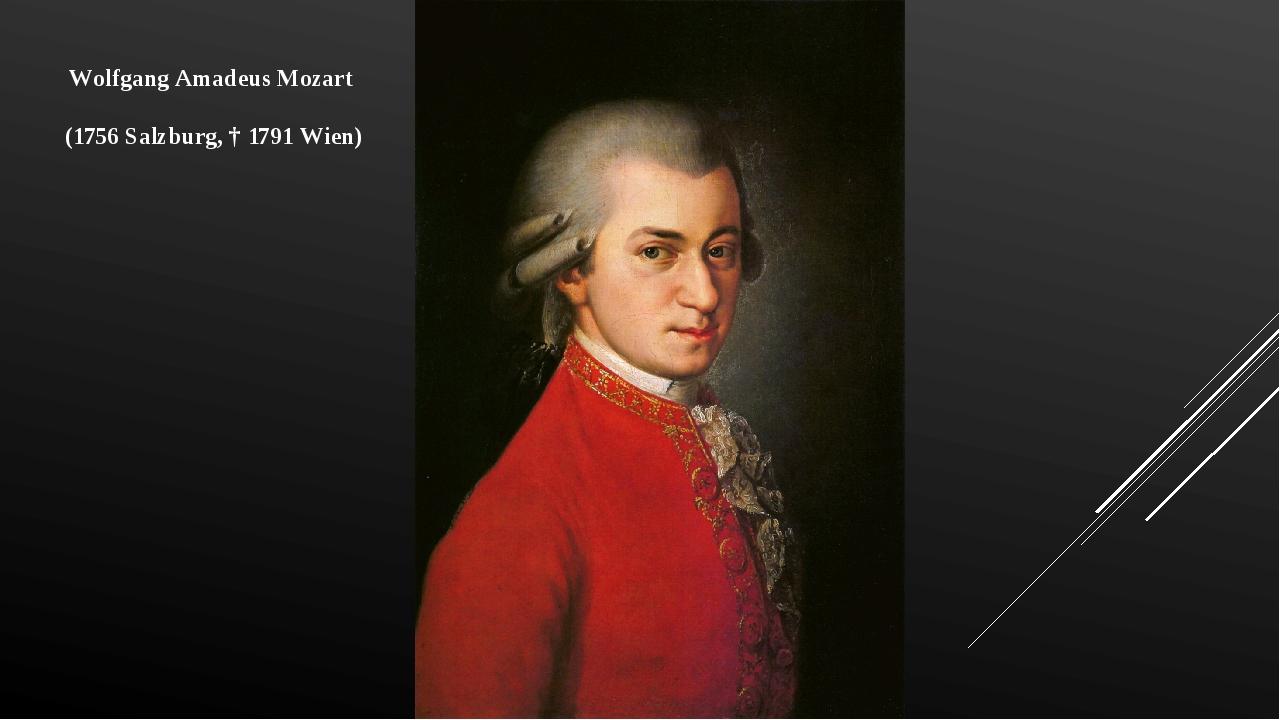 Wolfgang Amadeus Mozart (1756 Salzburg, † 1791 Wien)