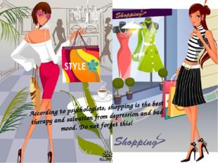 According to psychologists, shopping is the best therapy and salvation from d