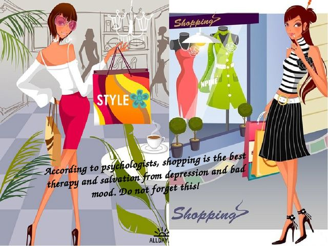 According to psychologists, shopping is the best therapy and salvation from d...