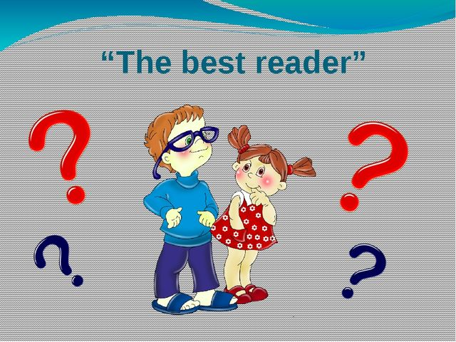 """The best reader"""