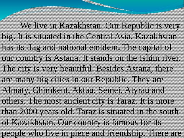 We live in Kazakhstan. Our Republic is very big. It is situated in the Cent...