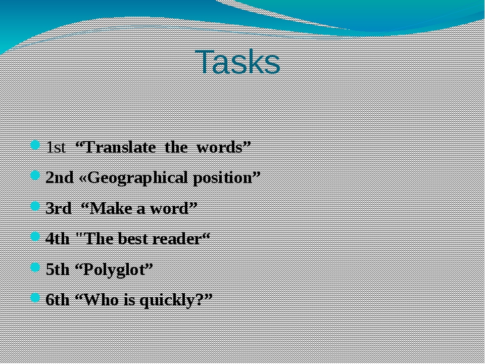 "Tasks 1st ""Translate the words"" 2nd «Geographical position"" 3rd ""Make a word""..."