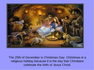The 25th of December is Christmas Day. Christmas is a religious holiday becau