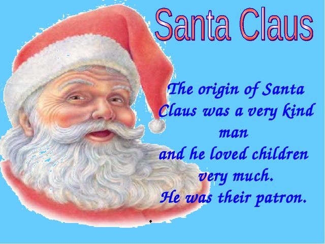 The origin of Santa Claus was a very kind man and he loved children very muc...