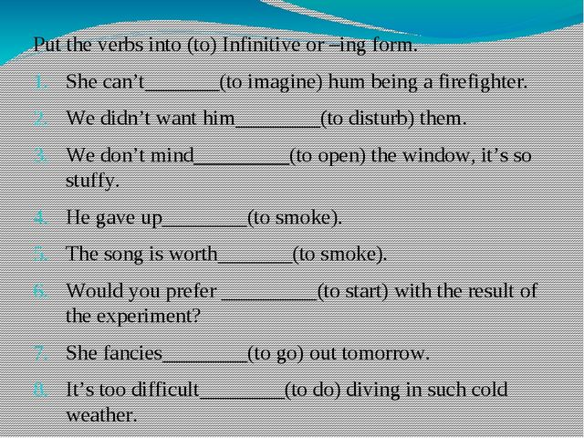 Put the verbs into (to) Infinitive or –ing form. She can't_______(to imagine...