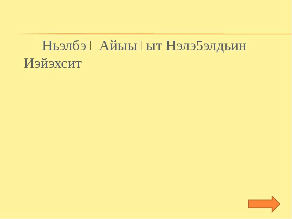 Ньэлбэң Айыыһыт Нэлэ5элдьин Иэйэхсит