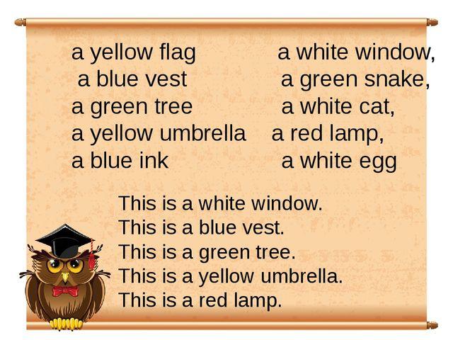 a yellow flag a white window, a blue vest a green snake, a green tree a white...