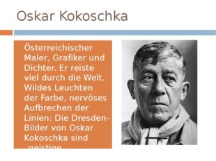 Oskar Kokoschka Österreichischer Maler, Grafiker und Dichter. Er reiste viel