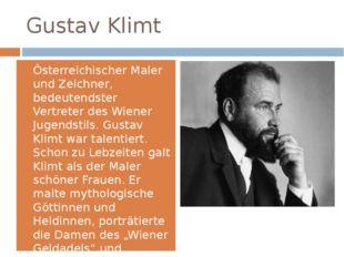 Gustav Klimt Österreichischer Maler und Zeichner, bedeutendster Vertreter des