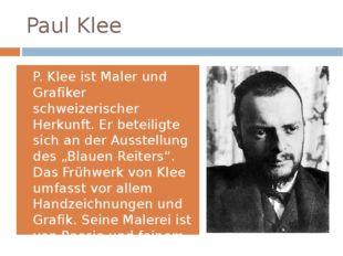 Paul Klee P. Klee ist Maler und Grafiker schweizerischer Herkunft. Er beteili