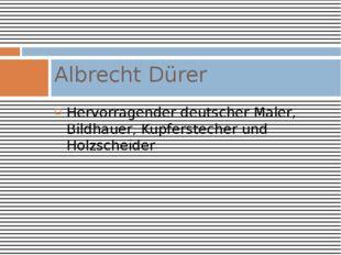 Hervorragender deutscher Maler, Bildhauer, Kupferstecher und Holzscheider Alb