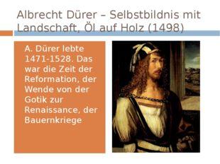 Albrecht Dürer – Selbstbildnis mit Landschaft, Öl auf Holz (1498) A. Dürer le