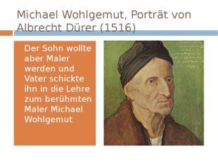 Michael Wohlgemut,Porträt von Albrecht Dürer (1516) Der Sohn wollte aber Mal