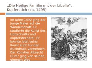 """""""Die Heilige Familie mit der Libelle"""", Kupferstich (ca. 1495) Im Jahre 1490 g"""