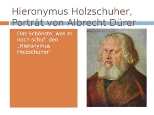 Hieronymus Holzschuher, Porträt von Albrecht Dürer (1526) Das Schönste, was e