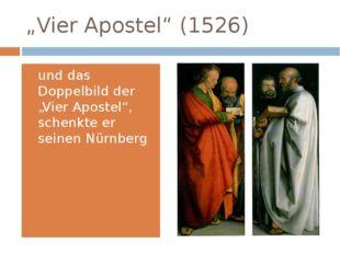 """""""Vier Apostel"""" (1526) und das Doppelbild der """"Vier Apostel"""", schenkte er sein"""