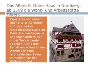 DasAlbrecht-Dürer-Hausin Nürnberg, ab 1509 die Wohn- und Arbeitsstätte Düre