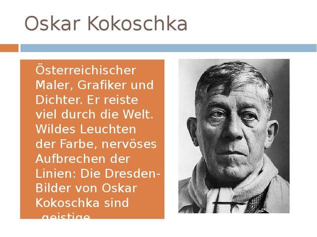 Oskar Kokoschka Österreichischer Maler, Grafiker und Dichter. Er reiste viel...